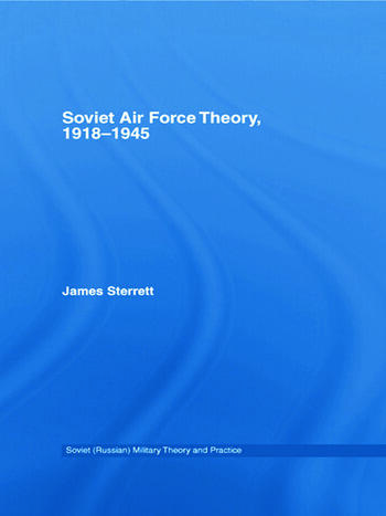 Soviet Air Force Theory, 1918-1945 book cover