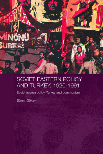 Soviet Eastern Policy and Turkey, 1920-1991 Soviet Foreign Policy, Turkey and Communism book cover