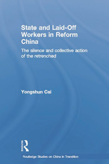 State and Laid-Off Workers in Reform China The Silence and Collective Action of the Retrenched book cover