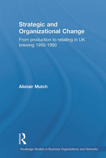 Strategic and Organizational Change From Production to Retailing in UK Brewing 1950-1990 book cover
