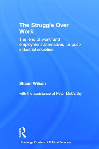 The Struggle Over Work The 'End of Work' and Employment Alternatives in Post-Industrial Societies book cover