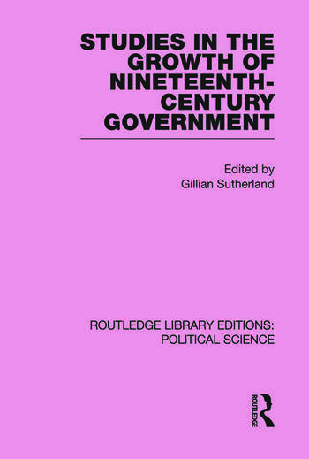 Studies in the Growth of Nineteenth Century Government (Routledge Library Editions: Political Science Volume 33) book cover