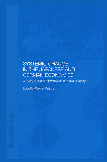 Systemic Changes in the German and Japanese Economies Convergence and Differentiation as a Dual Challenge book cover