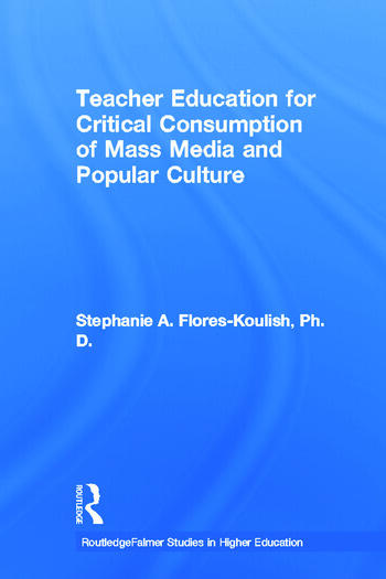 Teacher Education for Critical Consumption of Mass Media and Popular Culture book cover