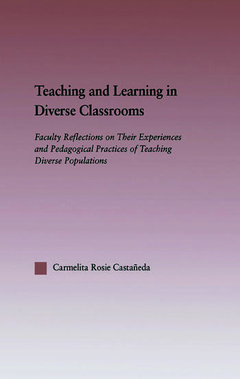 Teaching and Learning in Diverse Classrooms Faculty Reflections on their Experiences and Pedagogical Practices of Teaching Diverse Populations book cover