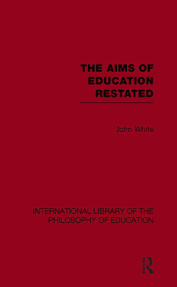 The Aims of Education Restated (International Library of the Philosophy of Education Volume 22) book cover