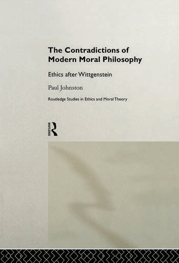 The Contradictions of Modern Moral Philosophy Ethics after Wittgenstein book cover