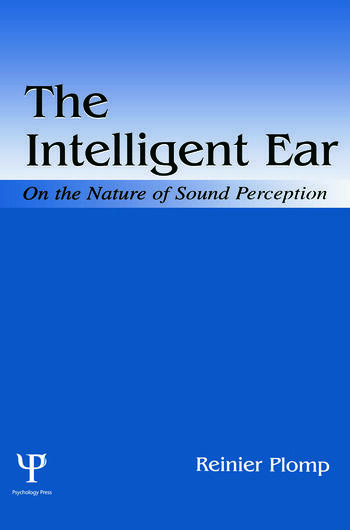 The Intelligent Ear On the Nature of Sound Perception book cover