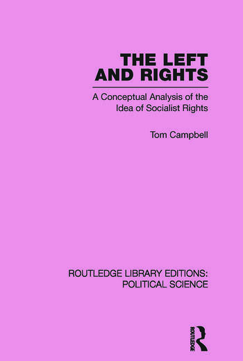 The Left and Rights Routledge Library Editions: Political Science Volume 50 A Conceptual Analysis of the Idea of Socialist Rights book cover