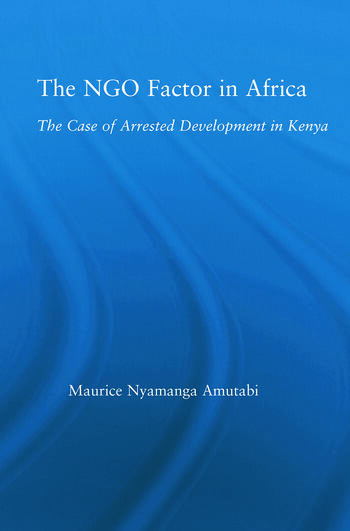 The NGO Factor in Africa The Case of Arrested Development in Kenya book cover