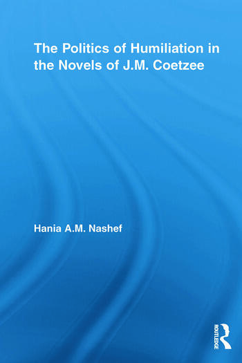 The Politics of Humiliation in the Novels of J.M. Coetzee book cover