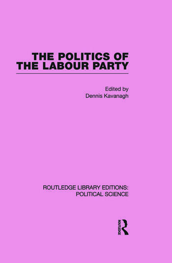The Politics of the Labour Party Routledge Library Editions: Political Science Volume 55 book cover