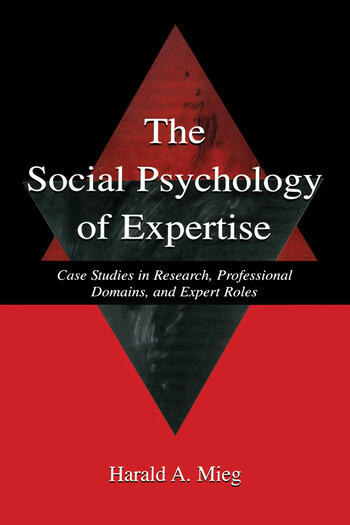 The Social Psychology of Expertise Case Studies in Research, Professional Domains, and Expert Roles book cover