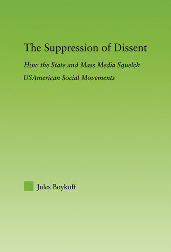 The Suppression of Dissent How the State and Mass Media Squelch USAmerican Social Movements book cover