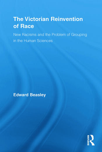 The Victorian Reinvention of Race New Racisms and the Problem of Grouping in the Human Sciences book cover