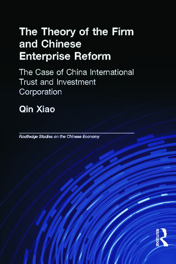 The Theory of the Firm and Chinese Enterprise Reform The Case of China International Trust and Investment Corporation book cover