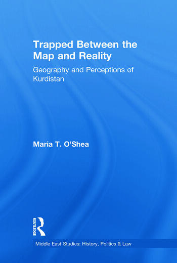 Trapped Between the Map and Reality Geography and Perceptions of Kurdistan book cover