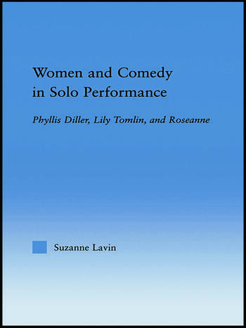 Women and Comedy in Solo Performance Phyllis Diller, Lily Tomlin and Roseanne book cover