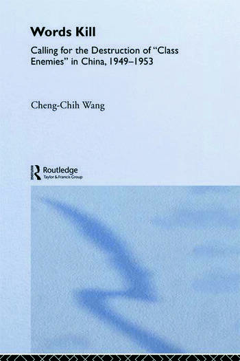 Words Kill Calling for the Destruction of 'Class Enemies' in China, 1949-1953 book cover