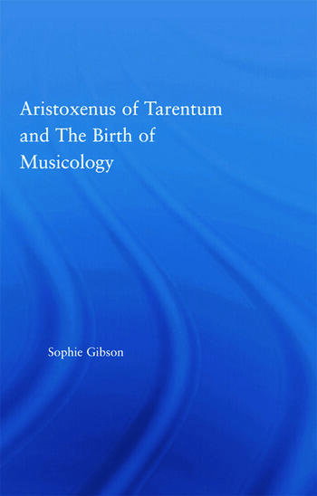 Aristoxenus of Tarentum and the Birth of Musicology book cover