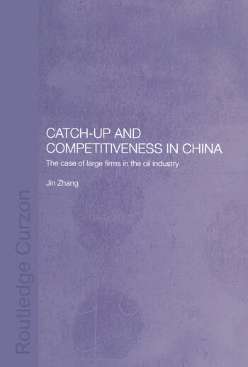 Catch-Up and Competitiveness in China The Case of Large Firms in the Oil Industry book cover