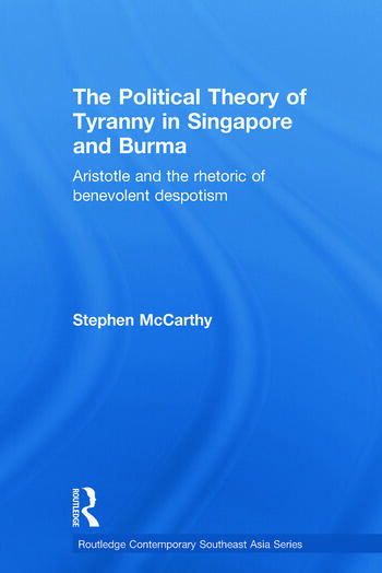 The Political Theory of Tyranny in Singapore and Burma Aristotle and the Rhetoric of Benevolent Despotism book cover