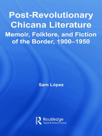 Post-Revolutionary Chicana Literature Memoir, Folklore and Fiction of the Border, 1900–1950 book cover