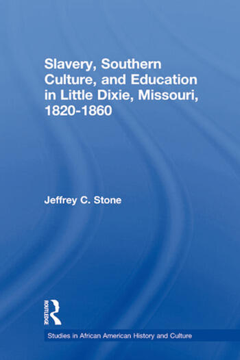 Slavery, Southern Culture, and Education in Little Dixie, Missouri, 1820-1860 book cover