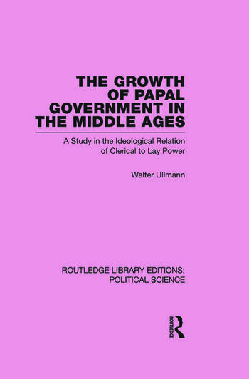 The Growth of Papal Government in the Middle Ages (Routledge Library Editions: Political Science Volume 35) book cover