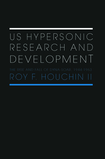 US Hypersonic Research and Development The Rise and Fall of 'Dyna-Soar', 1944-1963 book cover