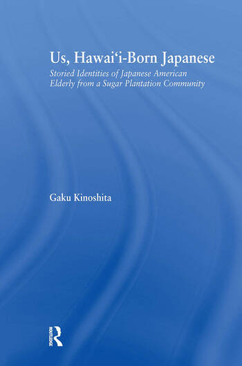 Us, Hawai'i-born Japanese Storied Identities of Japanese American Elderly from a Sugar Plantation Community book cover