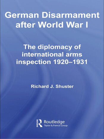 German Disarmament After World War I The Diplomacy of International Arms Inspection 1920-1931 book cover