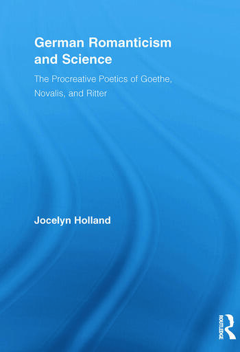 German Romanticism and Science The Procreative Poetics of Goethe, Novalis, and Ritter book cover