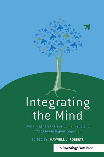 Integrating the Mind Domain General Versus Domain Specific Processes in Higher Cognition book cover