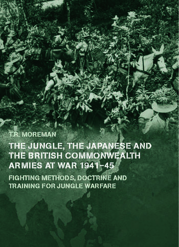 The Jungle, Japanese and the British Commonwealth Armies at War, 1941-45 Fighting Methods, Doctrine and Training for Jungle Warfare book cover