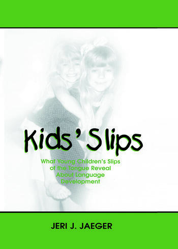 Kids' Slips What Young Children's Slips of the Tongue Reveal About Language Development book cover