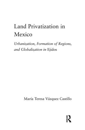 Land Privatization in Mexico Urbanization, Formation of Regions and Globalization in Ejidos book cover