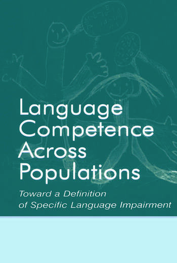 Language Competence Across Populations Toward a Definition of Specific Language Impairment book cover