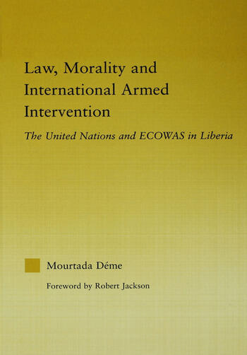 Law, Morality, and International Armed Intervention The United Nations and ECOWAS book cover