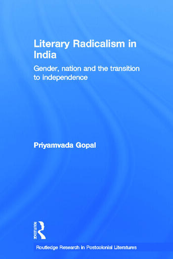 Literary Radicalism in India Gender, Nation and the Transition to Independence book cover