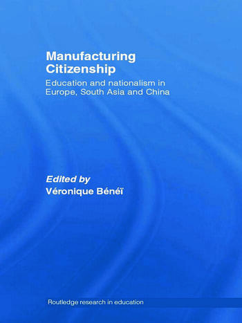 Manufacturing Citizenship Education and Nationalism in Europe, South Asia and China book cover