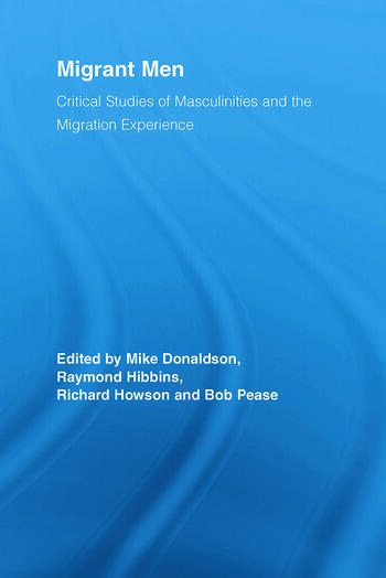 Migrant Men Critical Studies of Masculinities and the Migration Experience book cover