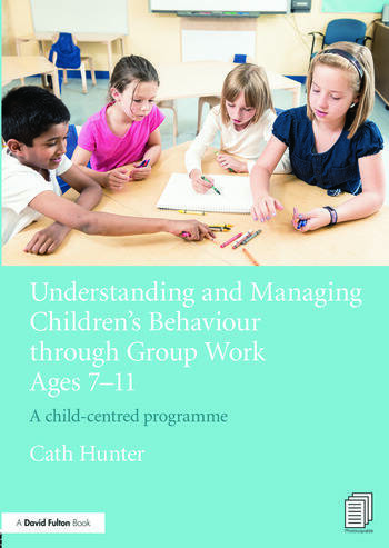Understanding and Managing Children's Behaviour through Group Work Ages 7 - 11 A child-centred programme book cover