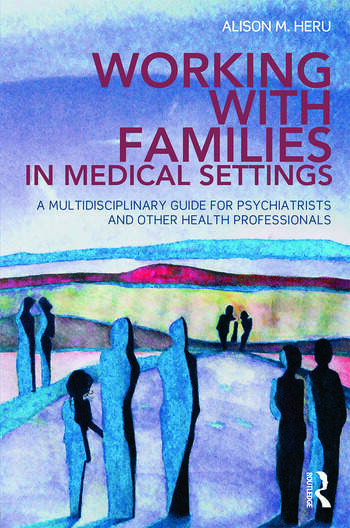 Working With Families in Medical Settings A Multidisciplinary Guide for Psychiatrists and Other Health Professionals book cover