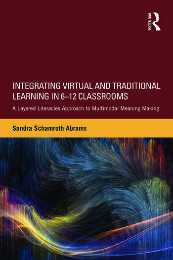 Integrating Virtual and Traditional Learning in 6-12 Classrooms A Layered Literacies Approach to Multimodal Meaning Making book cover