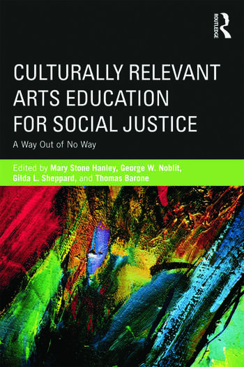 Culturally Relevant Arts Education for Social Justice A Way Out of No Way book cover