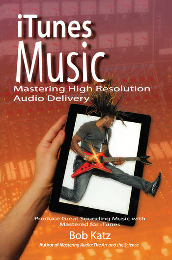 iTunes Music: Mastering High Resolution Audio Delivery Produce Great Sounding Music with Mastered for iTunes book cover