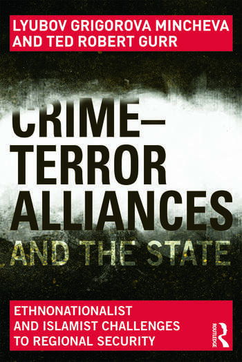 Crime-Terror Alliances and the State Ethnonationalist and Islamist Challenges to Regional Security book cover