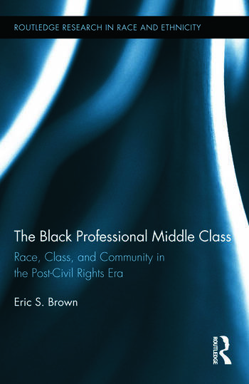The Black Professional Middle Class Race, Class, and Community in the Post-Civil Rights Era book cover