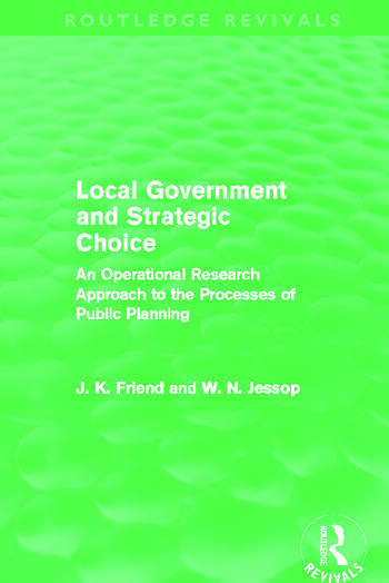 Local Government and Strategic Choice (Routledge Revivals) An Operational Research Approach to the Processes of Public Planning book cover